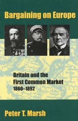 Bargaining on Europe: Britain and the First Common Market, 1860-1892