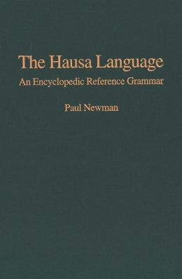 The Hausa Language: An Encyclopedic Reference Grammar