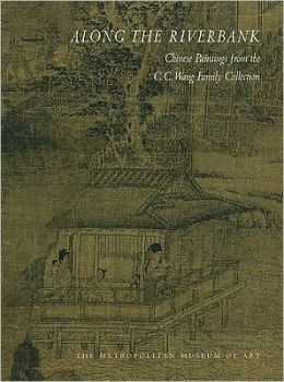 Along the Riverbank: Chinese Paintings from the C. C. Wang Family Collection