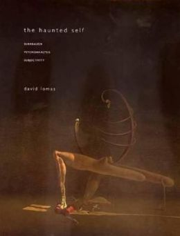 The Haunted Self: Surrealism, Psychoanalysis, Subjectivity
