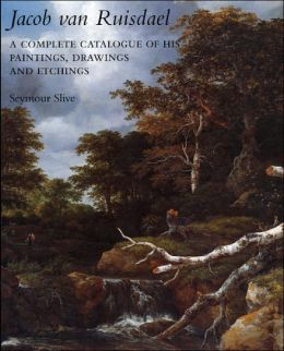 Jacob van Ruisdael: A Complete Catalogue of His Paintings, Drawings, and Etchings