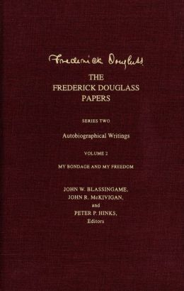 The Frederick Douglass Papers: Series Two: Autobiographical Writings, Volume 2: My Bondage and My Freedom