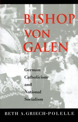 Bishop von Galen: German Catholicism and National Socialism