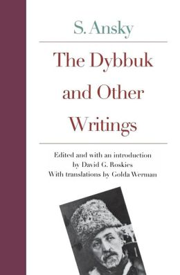 The Dybbuk and Other Writings by S. Ansky