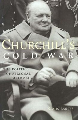 Churchill's Cold War: The Politics of Personal Diplomacy