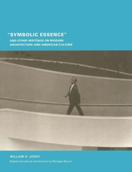 Symbolic Essence and Other Writings on Modern Architecture and American Culture