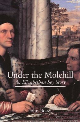 Under the Molehill: An Elizabethan Spy Story