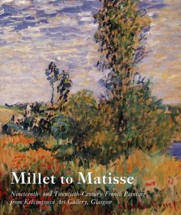 Millet to Matisse: Nineteenth- and Twentieth-Century French Painting from Kelvingrove Art Gallery, Glasgow