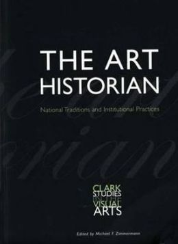 The Art Historian: National Traditions and Institutional Practices