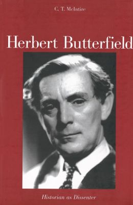 Herbert Butterfield: Historian as Dissenter