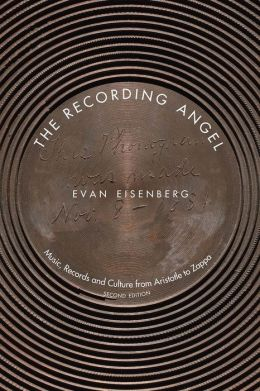 The Recording Angel: Music, Records and Culture from Aristotle to Zappa, Second Edition
