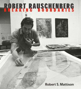 Robert Rauschenberg: Breaking Boundaries