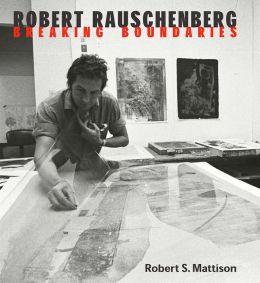 Robert Rauschenberg: Breaking Boundaries