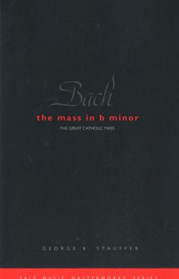 Bach: The Mass in B Minor: The Great Catholic Mass