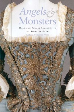 Angels and Monsters: Male and Female Sopranos in the Story of Opera, 1600-1900