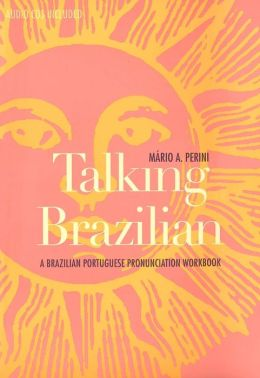 Talking Brazilian: A Brazilian Portuguese Pronunciation Workbook