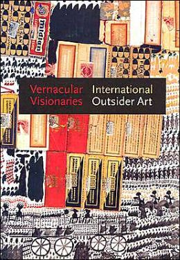 Vernacular Visionaries: International Outsider Art