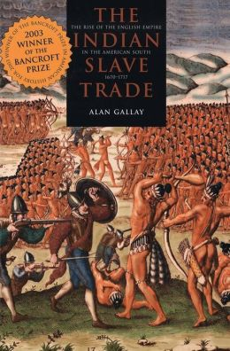 The Indian Slave Trade: The Rise of the English Empire in the American South, 16700