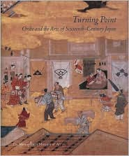 Turning Point: Oribe and the Arts of Sixteenth-Century Japan