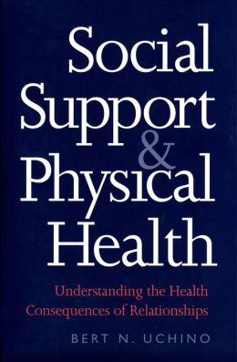 Social Support and Physical Health: Understanding the Health Consequences of Relationships