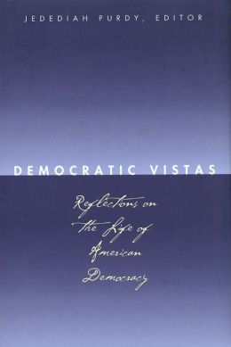 Democratic Vistas: Reflections on the Life of American Democracy