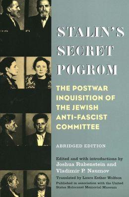 Stalin's Secret Pogrom: The Postwar Inquisition of the Jewish Anti-Fascist Committee