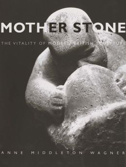 Mother Stone: The Vitality of Modern British Sculpture