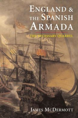 England and the Spanish Armada: The Necessary Quarrel