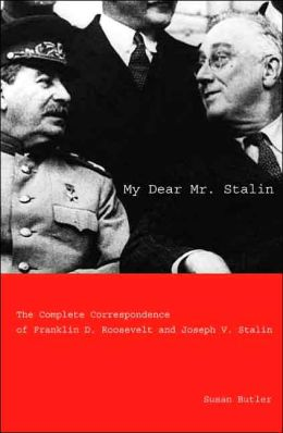My Dear Mr. Stalin: The Complete Correspondence of Franklin D. Roosevelt and Joseph V. Stalin