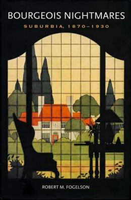 Bourgeois Nightmares: Suburbia, 1870-1930