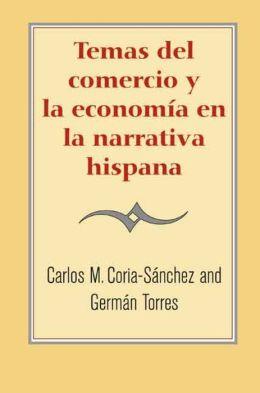 Temas del comercio y la economia en la narrativa hispana: Un enfoque interdisciplinario