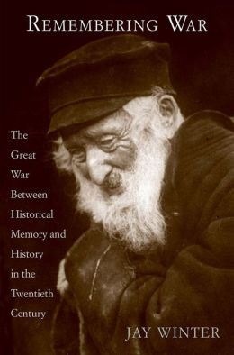 Remembering War: The Great War between Memory and History in the 20th Century