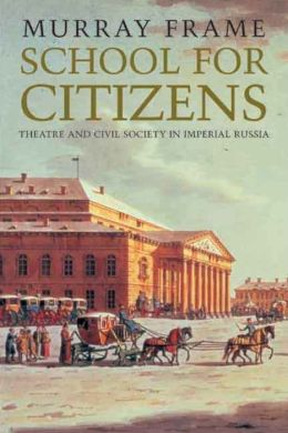 School for Citizens: Theatre and Civil Society in Imperial Russia