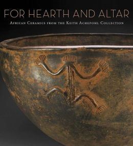For Hearth and Altar: African Ceramics from the Keith Achepohl Collection