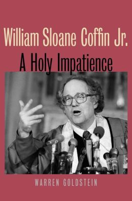 William Sloane Coffin Jr.: A Holy Impatience