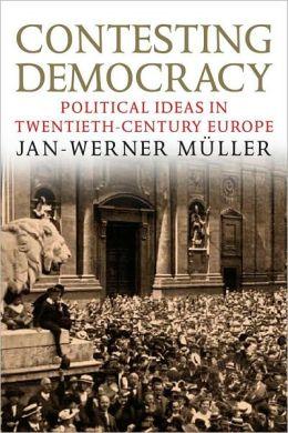 Contesting Democracy: Political Ideas in Twentieth-Century Europe