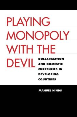 Playing Monopoly with the Devil: Dollarization and Domestic Currencies in Developing Countries