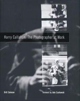 Harry Callahan: The Photographer at Work
