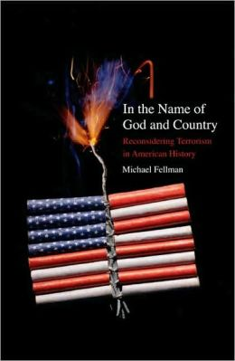 In the Name of God and Country: Reconsidering Terrorism in American History