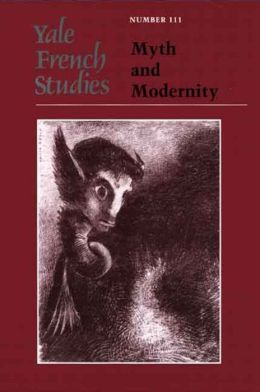 Yale French Studies, Number 111: Myth and Modernity