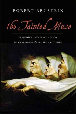 The Tainted Muse: Prejudice and Presumption in Shakespeare and His Time