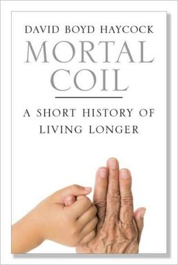 Mortal Coil: A Short History of Living Longer