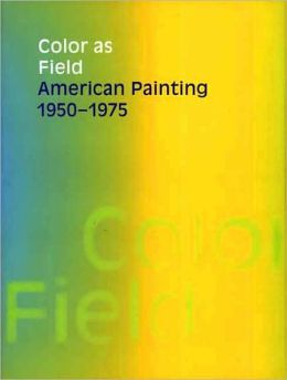 Color as Field: American Painting, 1950-1975