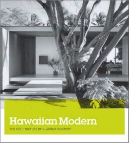 Hawaiian Modern: The Architecture of Vladimir Ossipoff
