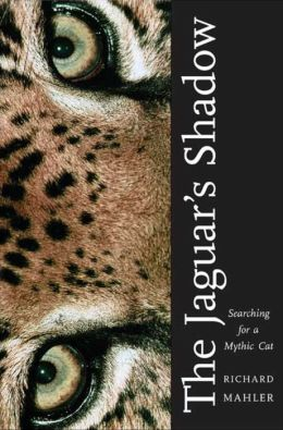 The Jaguar's Shadow: Searching for a Mythic Cat