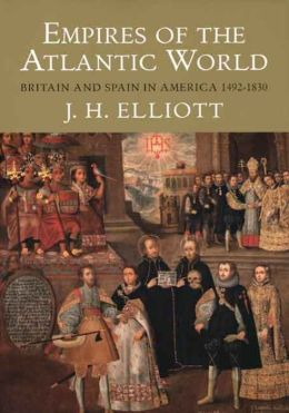 Empires of the Atlantic World: Britain and Spain in America, 1492-1830
