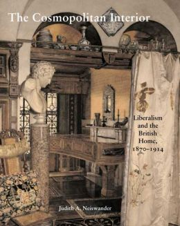 The Cosmopolitan Interior: Liberalism and the British Home, 1870-1914