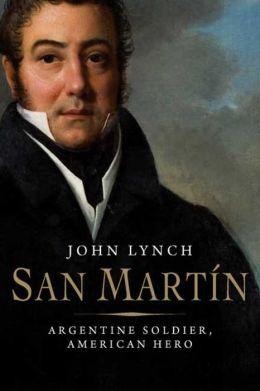 San Martin: Argentine Soldier, American Hero