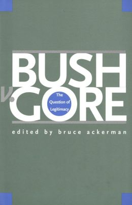 Bush v. Gore: The Question of Legitimacy