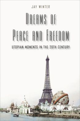 Dreams of Peace and Freedom: Utopian Moments in the Twentieth Century